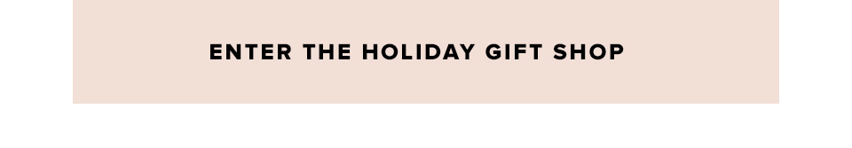 ENTER THE HOLIDAY GIFT SHOP