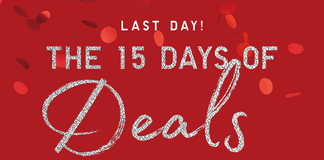 LAST DAY! THE 15 DAY OF DEALS