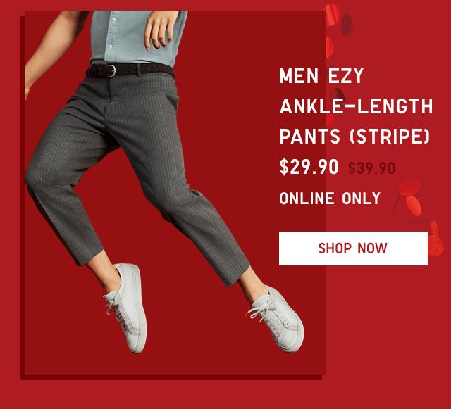 MEN EZY ANKLE-LENGTH PANTS (STRIPE) $29.90 - SHOP NOW