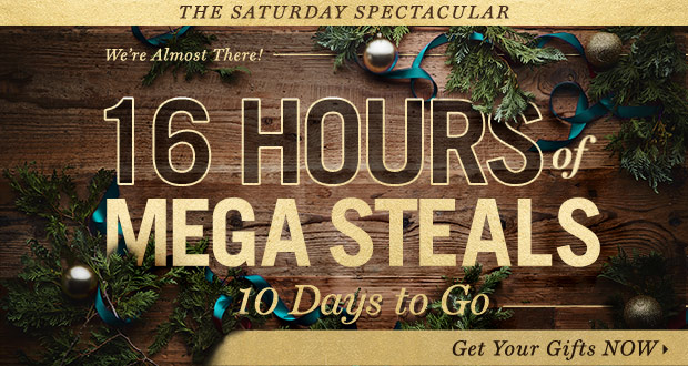 16 Hours of MEGA Steals. Gift it up for Spectacular Saturday!!!