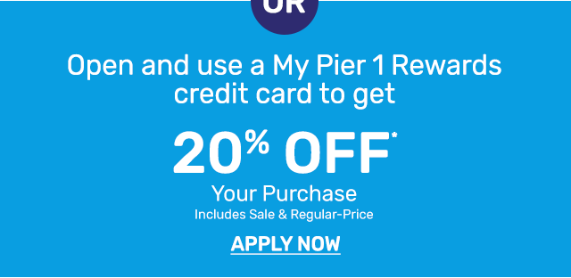 Open and use a My Pier 1 Rewards credit card to get twenty percent off your purchase including sale and regular priced items. Apply now.