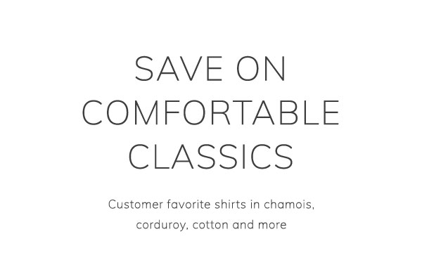Save on comfortable classics: Customer favorite shirts in chamois, corduroy, cotton and more