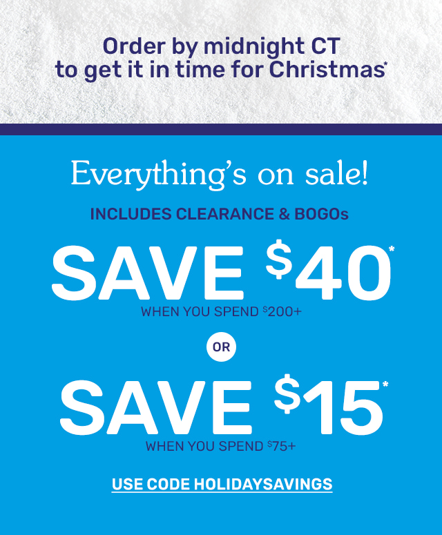 Everything's on sale including clearance and BOGOs! Save forty dollars when you spend two hundred dollars or more or save fifteen dollars when you spend seventy-five dollars or more. Use code HOLIDAYSAVINGS.