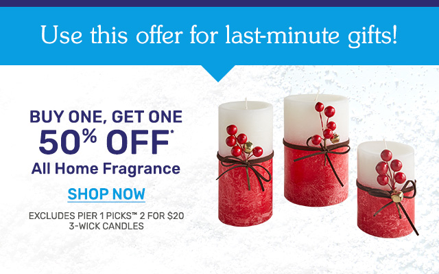 Buy one, get one fifty percent off all home fragrance.