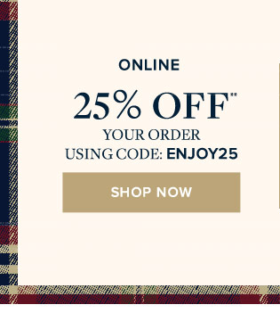 ONLINE | 25% OFF YOUR ORDER