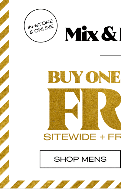 mix and match BOGO Free** Sitewide + Free Shipping - Shop Mens