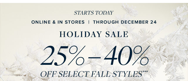 HOLIDAY SALE 25%-40% OFF SELECT FALL STYLES
