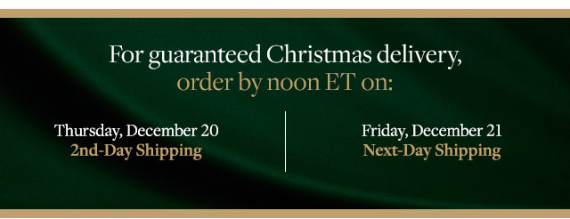 FOR GUARANTEED CHRISTMAS DELIVERY