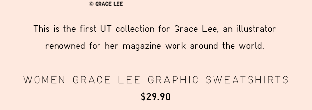 THIS IS THE FIRST UT COLLECTION FOR GRACE LEE, AN ILLUSTRATOR RENOWNED FOR HER MAGAZINE WORK AROUND THE WORLD.