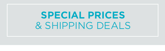 Special Prices & Shipping Deals