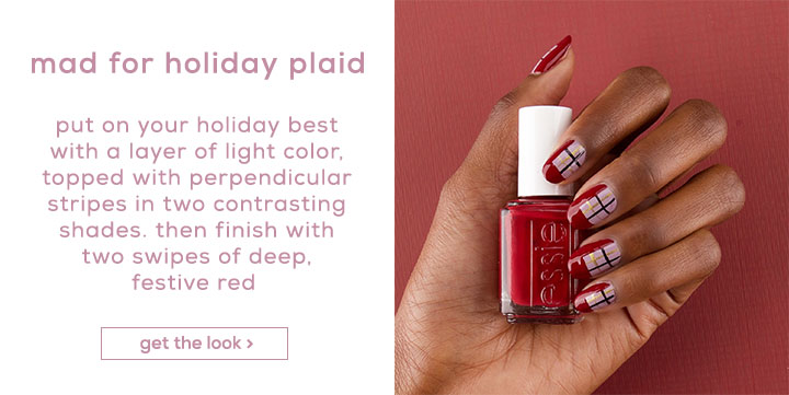 mad for holiday plaid - put on your holiday best with a layer of light color, topped with perpendicular stripes in two contrasting shades. then finish with two swipes of deep, festive red. - get the look >