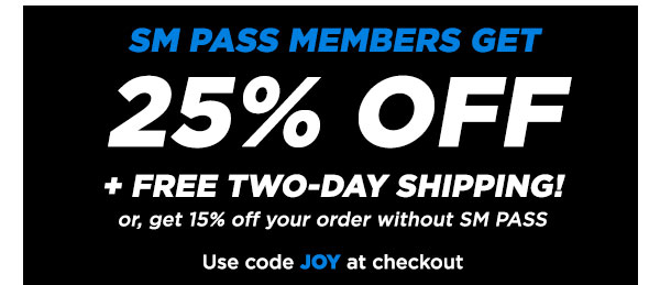 SM PASS Members get 25% off + Free Two-Day Shipping, or get 15% off your order without SM PASS. Use code JOY at checkout.