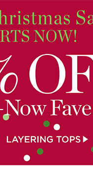 The After Christmas Sale Starts Now! Up to 60% off Wear-Now Faves. Shop Layering Tops.