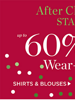 The After Christmas Sale Starts Now! Up to 60% off Wear-Now Faves. Shop Shirts & Blouses.