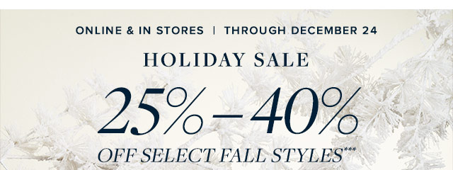 HOLIDAY SALE 25% - 40% OFF SELECT FALLS STYLES
