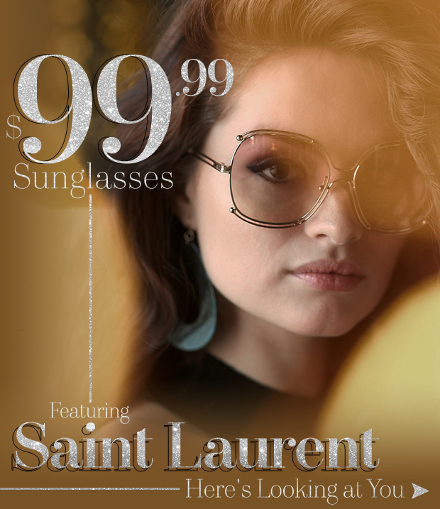 All $99.99 Saint Laurent & More Sunnies. What a bright time.