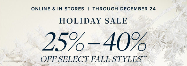 HOLIDAY SALE 25% - 40% OFF SELECT FALL STYLES