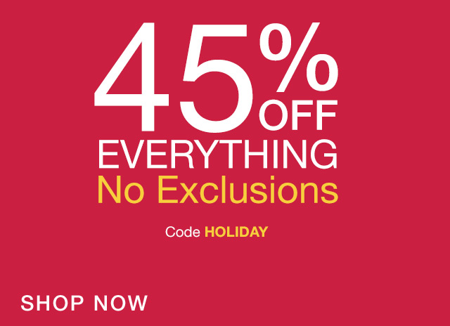 45% OFF EVERYTHING | SHOP NOW