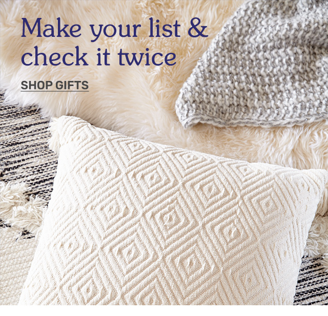 Make your list and check it twice. Shop gifts.