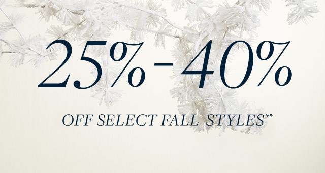 25% - 40% OFF SELECT FALL STYLES