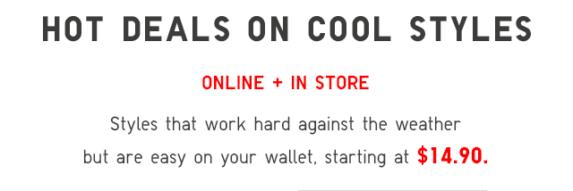 HOT DEALS ON COOL STYLES - IN STORE + ONLINE