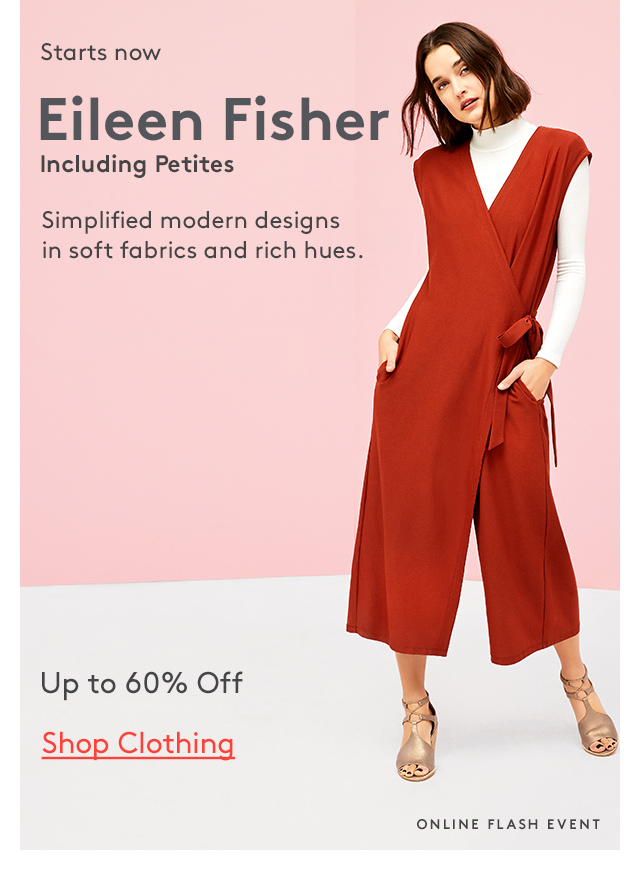 Starts now | Eileen Fisher | Including Petites | Simplified modern designs in soft fabrics and rich hues. | Up to 60% Off | Shop Clothing | Online Flash Event