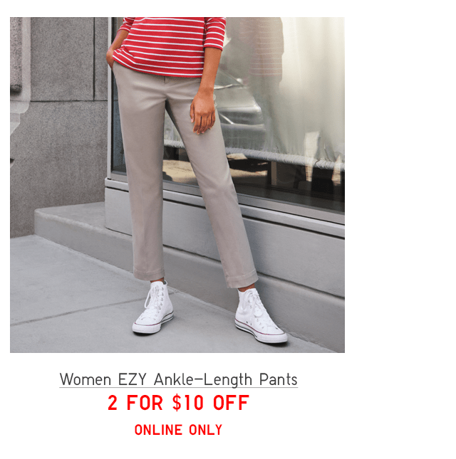 WOMEN EZY ANKLE-LENGTH PANTS 2 FOR $10 OFF