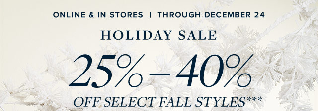 HOLIDAY SALE 25%-40% OFF SELECT FALL STYLES***