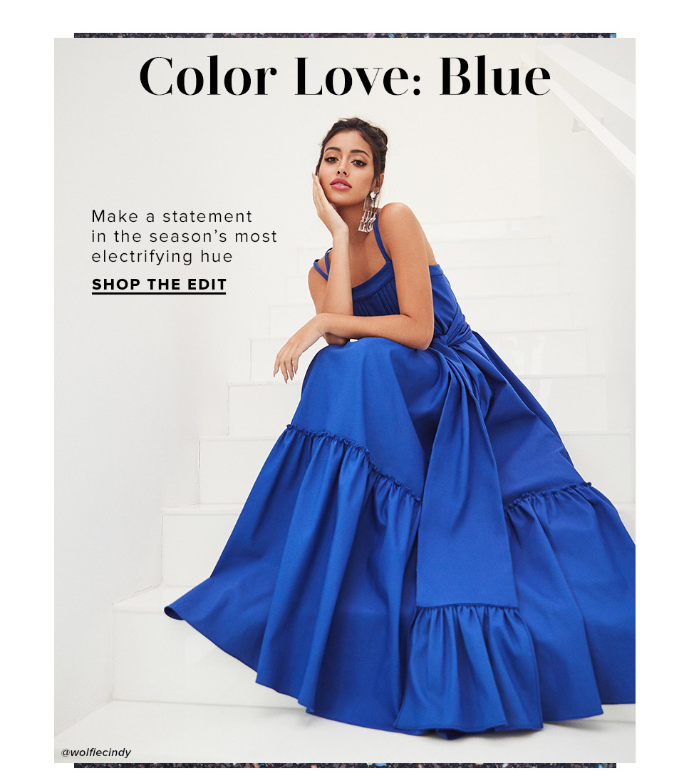 Color Love: Blue. Make a statement in the season's most electrifying hue. Shop the Edit.