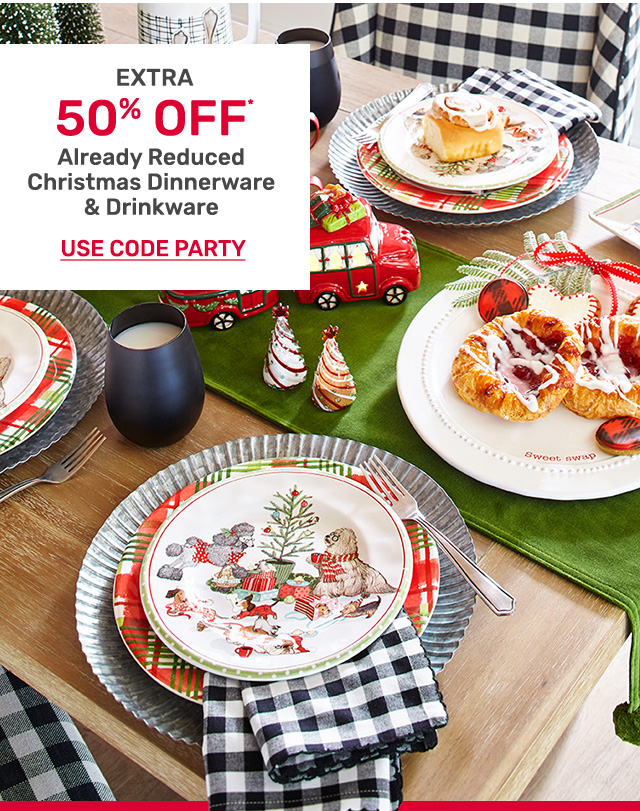 Get an extra fifty percent off already reduced Christmas dinnerware and drinkware. Use code PARTY.