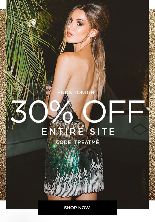 ENDS TONIGHT   30% Off Entire Site   CODE: TREATME   SHOP NOW >