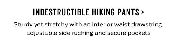 Shop Indestructible Hiking Pants >