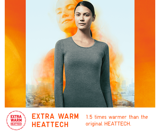 EXTRA WARM HEATTECH - 1.5 WARMER THAN THE ORIGINAL HEATTECH.