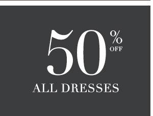 SHOP 50% OFF ALL DRESSES