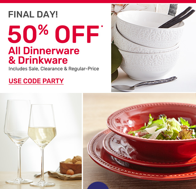 It's the final day! Get fifty percent off all dinnerware and drinkware. Including sale, clearance and regular-priced items. Use code PARTY.
