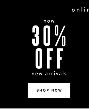 30% off New Arrivals - Find a store