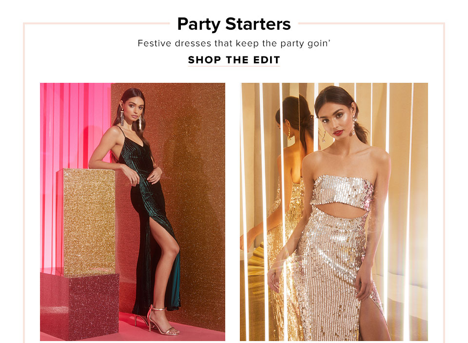 Party Starters. Festive dresses that keep the party goin'. Shop the edit.