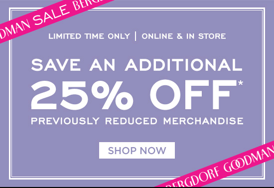Save an additional 25% off previously reduced merchandise