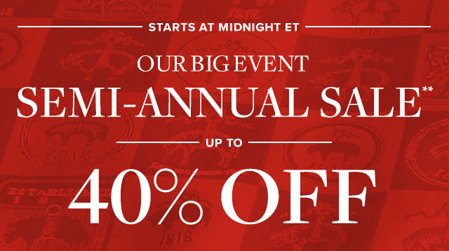 STARTS AT MIDNIGHT | OUR BIG EVENT | SEMI-ANNUAL SALE**