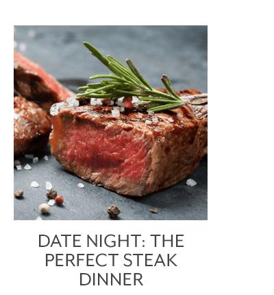Date Night: The Perfect Steak