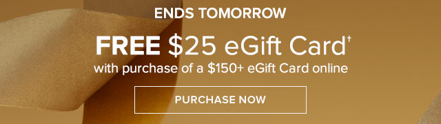 ENDS TOMORROW | FREE $25 EGIFT CARD