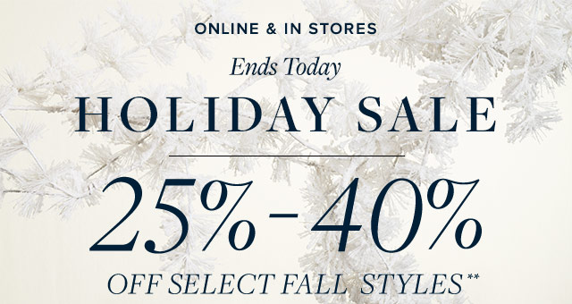 ENDS TODAY | HOLIDAY SALE