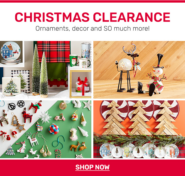 Shop Christmas Clearance - ornaments, decor, and so much more!