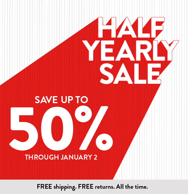 Half-Yearly Sale: save up to 50% through January 2.