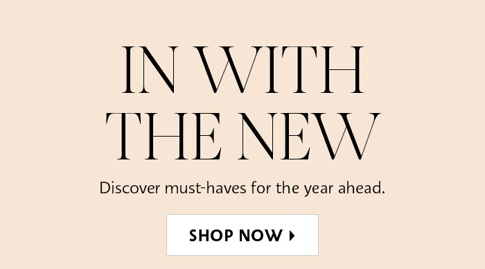 Shop Now Must-Haves for the Year Ahead