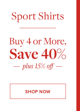 SPORT SHIRTS BUY 4 OR MORE, SAVE 40%