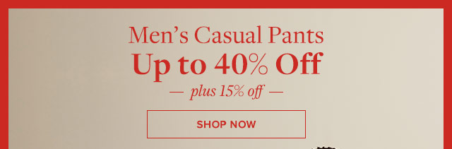 MEN'S CASUAL PANTS UP TO 40% OFF