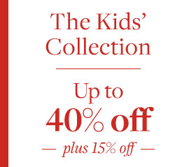 THE KIDS' COLLECTION UP TO 40% OFF