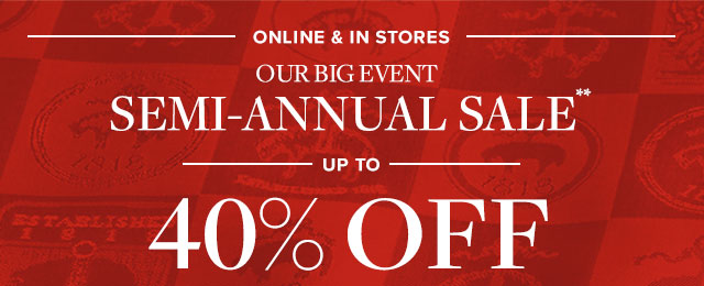 OUR BIG EVENT | SEMI-ANNUAL SALE