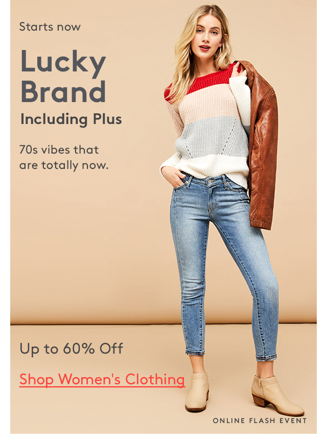 Starts now | Lucky Brand | Including Plus | 70s vibes that are totally now. | Up to 60% Off | Shop Women's Clothing | Online Flash Event